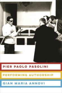 Pier Paolo Pasolini : Performing Authorship, Hardback Book