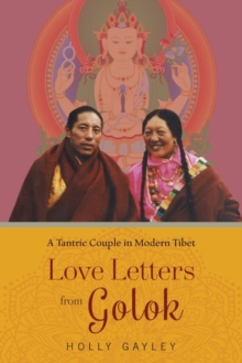 Love Letters from Golok : A Tantric Couple in Modern Tibet, Hardback Book