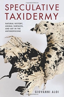 Speculative Taxidermy : Natural History, Animal Surfaces, and Art in the Anthropocene, Paperback Book