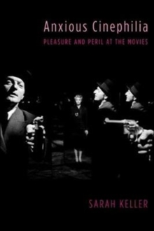 Anxious Cinephilia : Pleasure and Peril at the Movies, Hardback Book