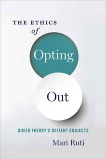 The Ethics of Opting Out : Queer Theory's Defiant Subjects, Paperback Book