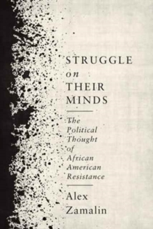 Struggle on Their Minds : The Political Thought of African American Resistance, Hardback Book
