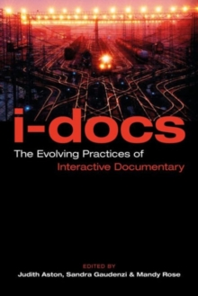 I-Docs : The Evolving Practices of Interactive Documentary, Paperback / softback Book