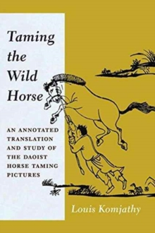 Taming the Wild Horse : An Annotated Translation and Study of the Daoist Horse Taming Pictures, Hardback Book