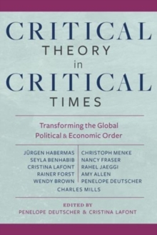 Critical Theory in Critical Times : Transforming the Global Political and Economic Order, Paperback / softback Book