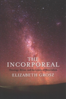 The Incorporeal : Ontology, Ethics, and the Limits of Materialism, Paperback / softback Book