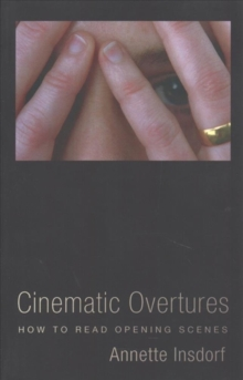 Cinematic Overtures : How to Read Opening Scenes, Paperback / softback Book