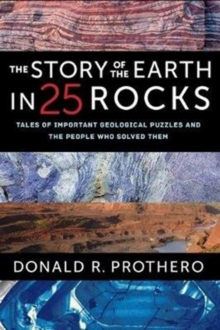 The Story of the Earth in 25 Rocks : Tales of Important Geological Puzzles and the People Who Solved Them, Paperback / softback Book