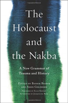 The Holocaust and the Nakba : A New Grammar of Trauma and History, Paperback / softback Book