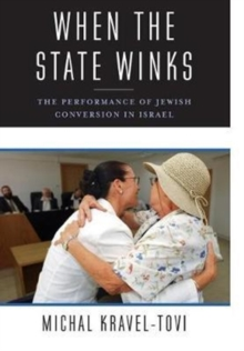 When the State Winks : The Performance of Jewish Conversion in Israel, Hardback Book