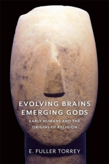 Evolving Brains, Emerging Gods : Early Humans and the Origins of Religion, Hardback Book