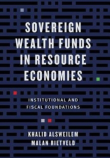 Sovereign Wealth Funds in Resource Economies : Institutional and Fiscal Foundations, Hardback Book