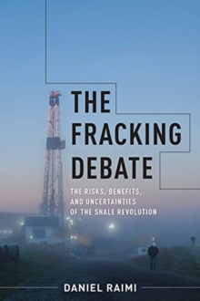 The Fracking Debate : The Risks, Benefits, and Uncertainties of the Shale Revolution, Paperback / softback Book
