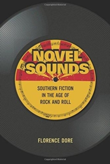 Novel Sounds : Southern Fiction in the Age of Rock and Roll, Paperback / softback Book