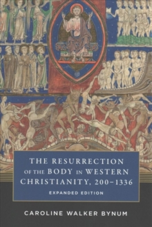 The Resurrection of the Body in Western Christianity, 200-1336, Paperback Book