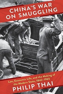 China's War on Smuggling : Law, Economic Life, and the Making of the Modern State, 1842-1965, Hardback Book