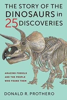 The Story of the Dinosaurs in 25 Discoveries : Amazing Fossils and the People Who Found Them, Hardback Book