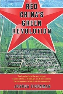 Red China's Green Revolution : Technological Innovation, Institutional Change, and Economic Development Under the Commune, Paperback / softback Book