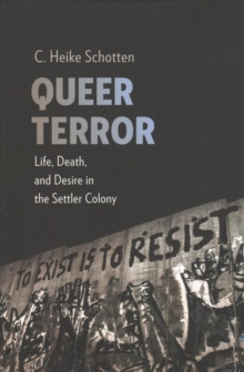 Queer Terror : Life, Death, and Desire in the Settler Colony, Paperback / softback Book