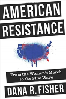 American Resistance : From the Women's March to the Blue Wave, Hardback Book