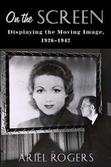 On the Screen : Displaying the Moving Image, 1926-1942, Paperback / softback Book