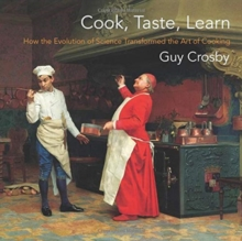 Cook, Taste, Learn : How the Evolution of Science Transformed the Art of Cooking, Hardback Book