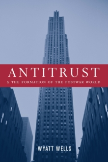 Antitrust and the Formation of the Postwar World, EPUB eBook