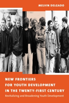 New Frontiers for Youth Development in the Twenty-First Century : Revitalizing and Broadening Youth Development, EPUB eBook