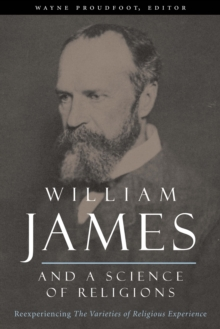 William James and a Science of Religions : Reexperiencing The Varieties of Religious Experience, EPUB eBook