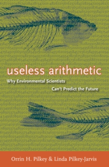 Useless Arithmetic : Why Environmental Scientists Can't Predict the Future, EPUB eBook