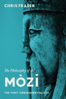 The Philosophy of the Mozi : The First Consequentialists, EPUB eBook