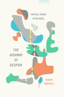 The Highway of Despair : Critical Theory After Hegel, EPUB eBook
