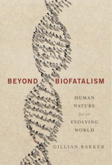Beyond Biofatalism : Human Nature for an Evolving World, EPUB eBook
