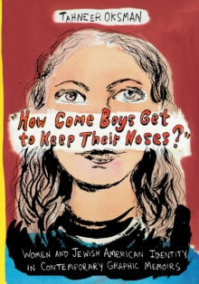 """How Come Boys Get to Keep Their Noses?"" : Women and Jewish American Identity in Contemporary Graphic Memoirs, EPUB eBook"