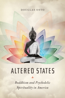 Altered States : Buddhism and Psychedelic Spirituality in America, EPUB eBook