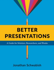 Better Presentations : A Guide for Scholars, Researchers, and Wonks, EPUB eBook