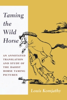 Taming the Wild Horse : An Annotated Translation and Study of the Daoist Horse Taming Pictures, EPUB eBook