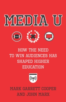 Media U : How the Need to Win Audiences Has Shaped Higher Education, EPUB eBook