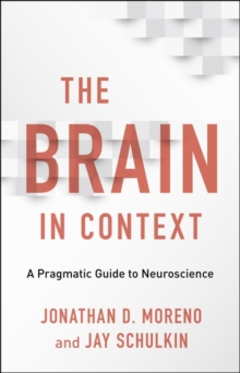 The Brain in Context : A Pragmatic Guide to Neuroscience, EPUB eBook