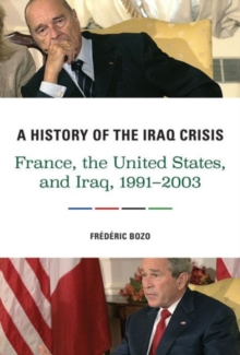 A History of the Iraq Crisis : France, the United States, and Iraq, 1991-2003, Hardback Book