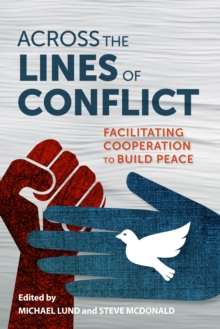 Across the Lines of Conflict : Facilitating Cooperation to Build Peace, EPUB eBook