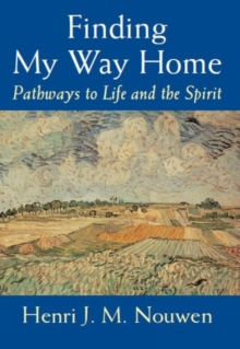 Finding My Way Home : Pathways to Life and the Spirit, Paperback Book