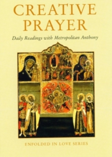 Creative Prayer : Daily Readings with Metropolitan Anthony of Sourozh, Paperback Book