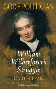 God's Politician : William Wilberforce's Struggle, Paperback Book
