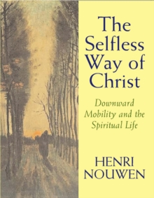 The Selfless Way of Christ : Downward Mobility and the Spiritual Life, Paperback / softback Book