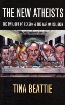 The New Atheists : The Twilight of Reason and the War on Religion, Paperback / softback Book