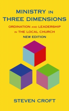 Ministry in Three Dimensions : Ordination and Leadership in the Local Church, Paperback Book