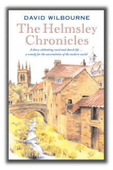 The Helmsley Chronicles : A diary celebrating rural and church life ... a remedy for the uncertainties of the modern world, Paperback Book