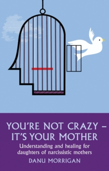 You're Not Crazy - It's Your Mother : Understanding and healing for daughters of narcissistic mothers, Paperback Book