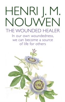 The Wounded Healer : Ministry in Contemporary Society - In our own woundedness, we can become a source of life for others, Paperback / softback Book